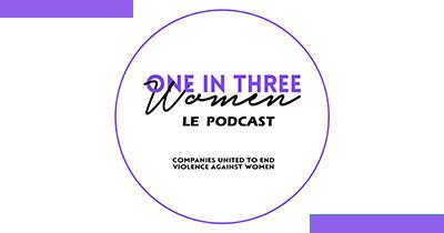 One In Three Women, le podcast : le réseau OneInThreeWomen met en lumière le rôle clé de l'entreprise face aux violences conjugales